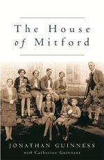 The House of Mitford : Series name: Revealing History - Jonathan Guiness