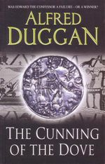 The Cunning of the Dove : Was Edward the Confessor A Failure - Or A Winner? - Alfred Duggan