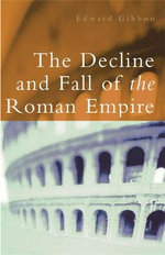 The Decline and Fall of the Roman Empire : The History of the Empire from A. D. 180 to A. D. 395 - Edward Gibbon