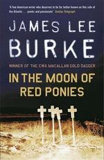 In the Moon of Red Ponies : Billy Bob Holland Ser. - James Lee Burke