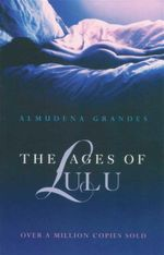 The Ages of Lulu - Almudena Grandes