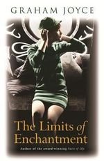 The Limits of Enchantment : A Novel - Graham Joyce