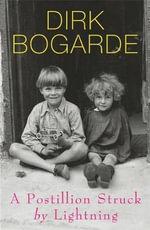 A Postillion Struck by Lightning : The first volume of Dirk Bogarde's autobiography - Dirk Bogarde