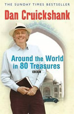 Around the World in Eighty Treasures :  A Secret History of the British Ancestral Home - Dan Cruickshank