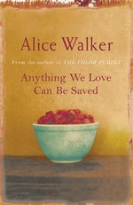 Anything We Love Can Be Saved - Alice Walker