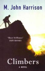 Climbers : A Novel - M. John Harrison