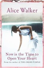 Now is the Time to Open Your Heart - Alice Walker