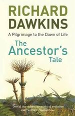 The Ancestor's Tale : A Pilgrimage to the Dawn of Evolution - Richard Dawkins