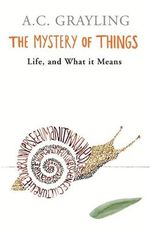 The Mystery of Things - A. C. Grayling