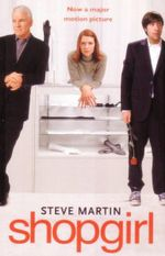 Shopgirl : Now A Major Motion Picture - Steve Martin