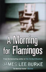 A Morning for Flamingos: A Dave Robicheaux Novel 4 - James Lee Burke
