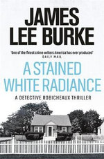 A Stained White Radiance: A Dave Robicheaux Novel 5 : Dave Robicheaux Ser. - James Lee Burke
