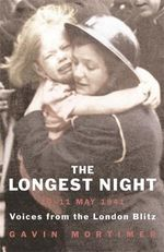 The Longest Night : The Worst Night of the London Blitz - Gavin Mortimer
