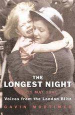 The Longest Night : The Worst Night of the London Blitz - Gavin Mortimer