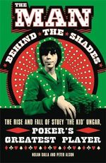 The Man Behind the Shades : The Rise and Fall of Poker's Greatest Player - Dalla Nolan