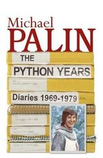 Diaries : The Python Years 1969-1979 - Michael Palin