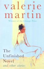 The Unfinished Novel : And Other Stories - Valerie Martin