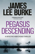 Pegasus Descending : A Dave Robicheaux Novel - Book 15 - James Lee Burke