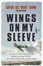 Wings on My Sleeve : The World's Greatest Test Pilot Tells His Story - Captain Eric Brown