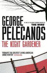 The Night Gardener - George P. Pelecanos