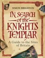 In Search of the Knights Templar : A Guide to the Sites in Britain - Simon Brighton
