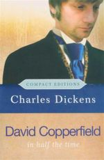 David Copperfield  : In Half The Time - A Compact Edition - Charles Dickens