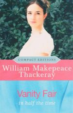 Vanity Fair : In Half The Time - Compact Edition - William Makepeace Thackeray