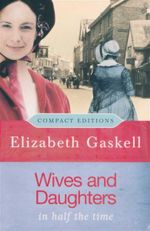 Wives and Daughters : Compact Edition : In Half The Time - Elizabeth Cleghorn Gaskell