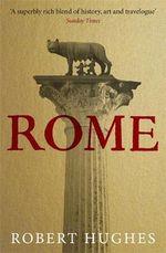 Rome : A Cultural History - Robert Hughes