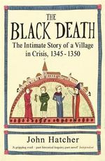 Black Death : An Intimate History - John Hatcher