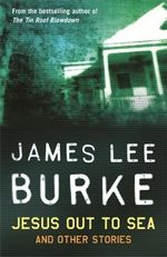 Jesus Out To Sea : And Other Stories - James Lee Burke