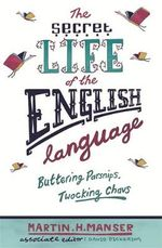 The Secret Life of the English Language : Buttering Parsnips, Twocking Chavs - Martin H. Manser