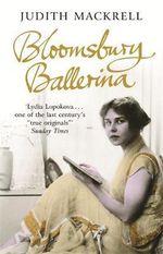 Bloomsbury Ballerina : Lydia Lopokova, Imperial Dancer and Mrs John Maynard Keynes - Judith Mackrell