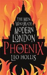 Phoenix : The Men Who Made Modern London - Leo Hollis