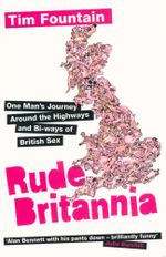 Rude Britannia : One Man's Journey Around the Highways and Bi-ways of British Sex - Tim Fountain