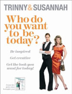 Who Do You Want To Be Today? : Be Inspired to Do Something Different - Susannah Constantine