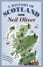 A History of Scotland :  Look Behind the Mist and Myth of Scottish History - Neil Oliver