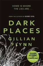 Dark Places : Home Is Where The Lies Are... - Gillian Flynn