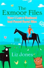 The Exmoor Files : How I Lost A Husband And Nearly Found Rural Bliss :  How I Lost a Husband and Found Rural Bliss - Liz Jones