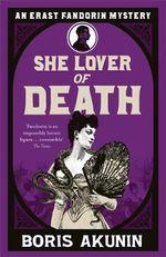 She Lover Of Death : The Further Adventures of Erast Fandorin - Boris Akunin