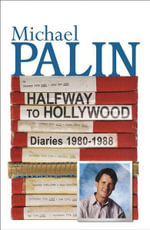 Halfway To Hollywood : Diaries 1980 To 1988 :  Diaries 1980 to 1988 - Michael Palin