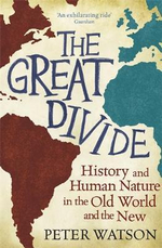 The Great Divide : History and Human Nature in the Old World and the New - Peter Watson