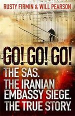 Go! Go! Go! : The SAS. The Iranian Embassy Siege. The True Story. - Nigel McCrery