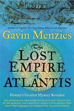 The Lost Empire of Atlantis : History's Greatest Mystery Revealed - Gavin Menzies