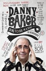 Going to Sea in a Sieve : The Autobiography - Danny Baker