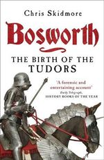 Bosworth : The Birth of the Tudors - Chris Skidmore