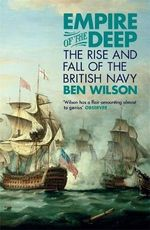 Empire of the Deep : The Rise And Fall Of The British Navy - Ben Wilson