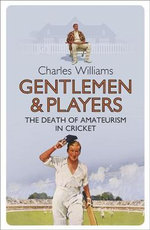 Gentlemen & Players : The Death of Amateurism in Cricket - Charles Williams