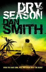 Dry Season : When The Rains Come, Will They Wash Away All The Blood? - Dan Smith