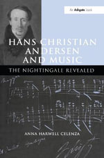 Hans Christian Andersen and Music : The Nightingale Revealed - Anna H Harwell Celenza